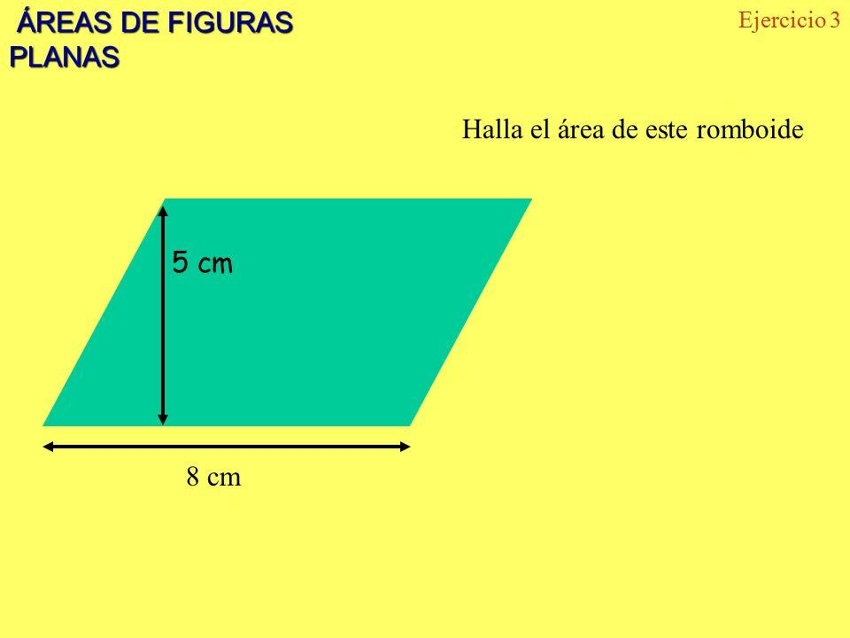 ÁREAS DE FIGURAS PLANAS ÁREAS DE FIGURAS PLANAS Ejercicio 3 5 cm 8 cm Halla el área de este romboide