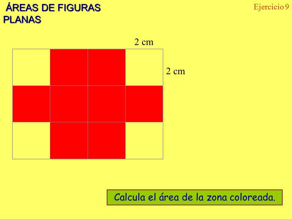 ÁREAS DE FIGURAS PLANAS ÁREAS DE FIGURAS PLANAS Ejercicio 9 2 cm Calcula el área de la zona coloreada.