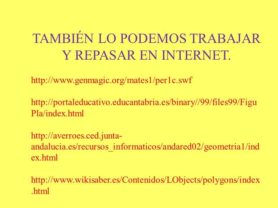 TAMBIÉN LO PODEMOS TRABAJAR Y REPASAR EN INTERNET. http://www.genmagic.org/mates1/per1c.swf http://portaleducativo.educantabria.es/binary//99/files99/