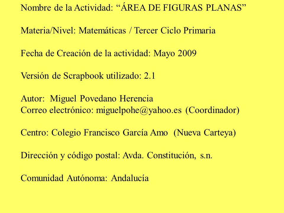 """Nombre de la Actividad: """"ÁREA DE FIGURAS PLANAS"""" Materia/Nivel: Matemáticas / Tercer Ciclo Primaria Fecha de Creación de la actividad: Mayo 2009 Versi"""