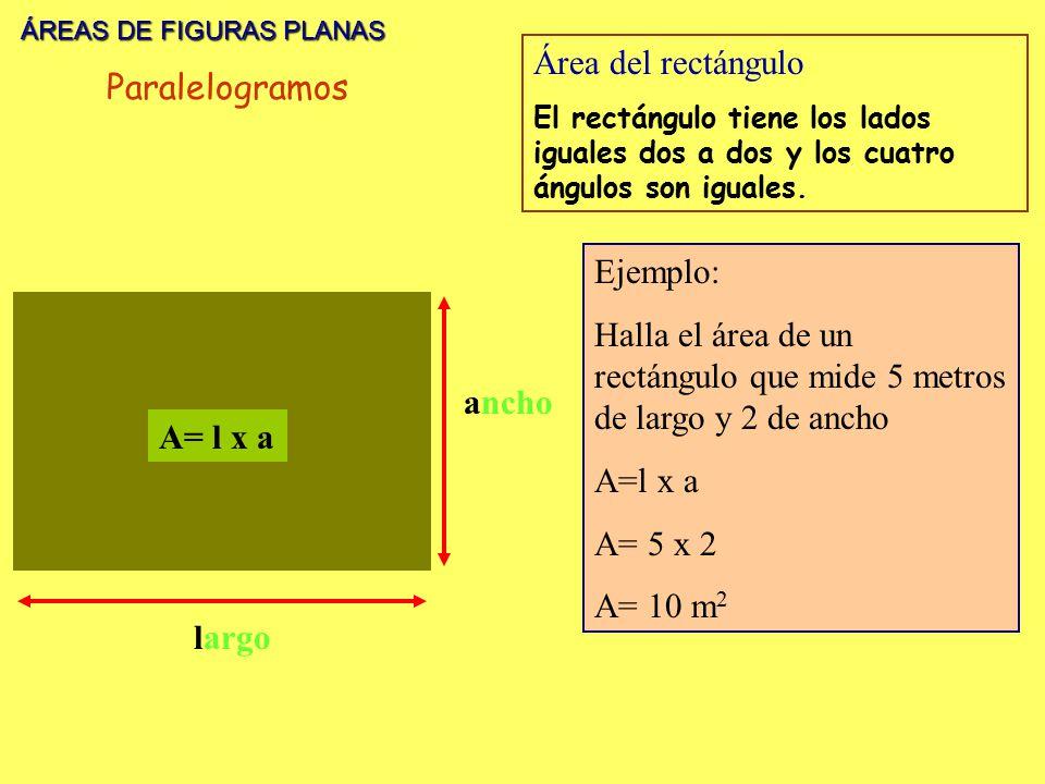 ÁREAS DE FIGURAS PLANAS ÁREAS DE FIGURAS PLANAS largo ancho A= l x a Área del rectángulo El rectángulo tiene los lados iguales dos a dos y los cuatro