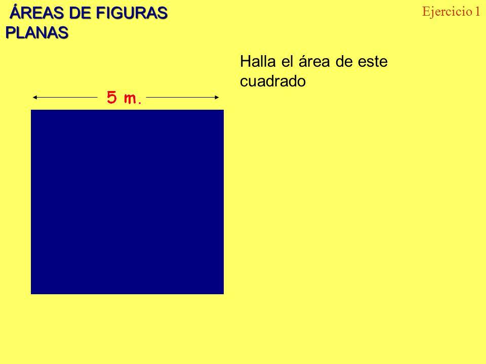 ÁREAS DE FIGURAS PLANAS ÁREAS DE FIGURAS PLANAS Halla el área de este cuadrado Ejercicio 1