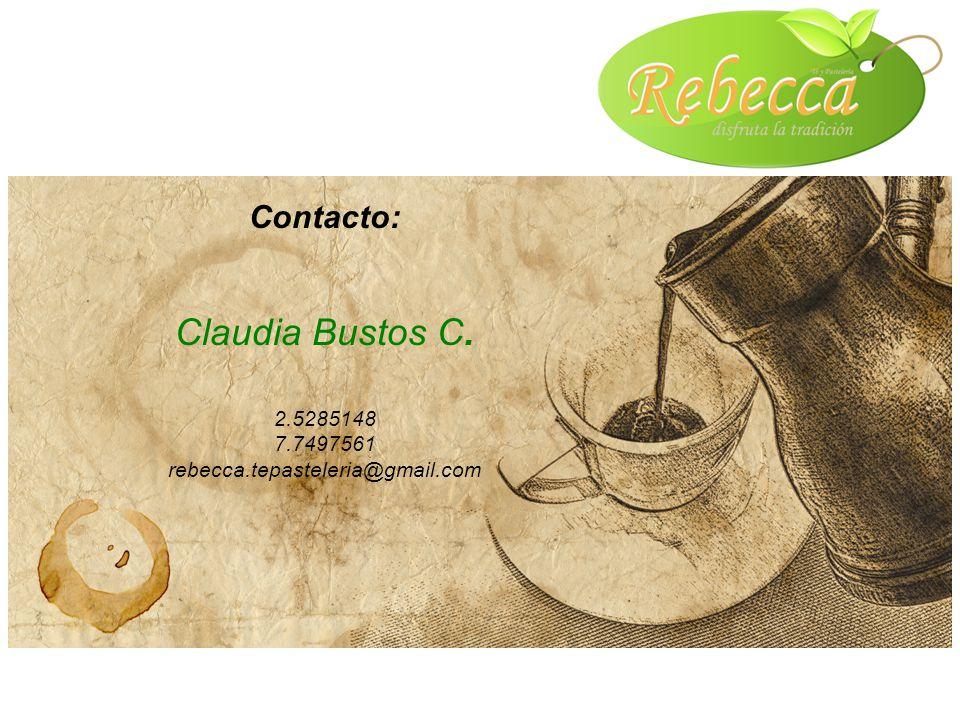 Contacto: Claudia Bustos C. 2.5285148 7.7497561 rebecca.tepasteleria@gmail.com