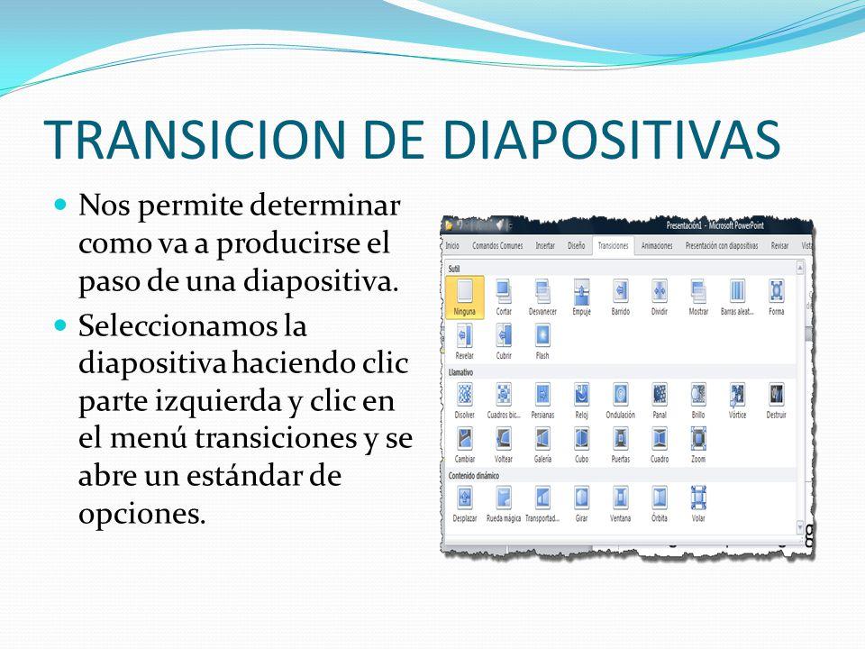 TRANSICION DE DIAPOSITIVAS Nos permite determinar como va a producirse el paso de una diapositiva. Seleccionamos la diapositiva haciendo clic parte iz