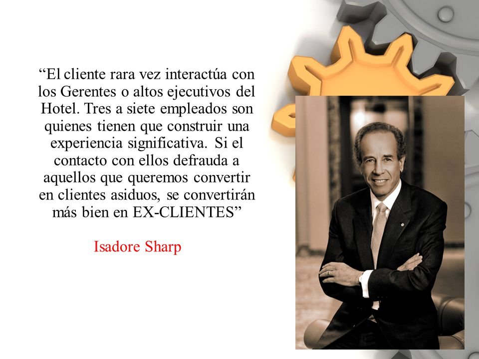 El cliente rara vez interactúa con los Gerentes o altos ejecutivos del Hotel.