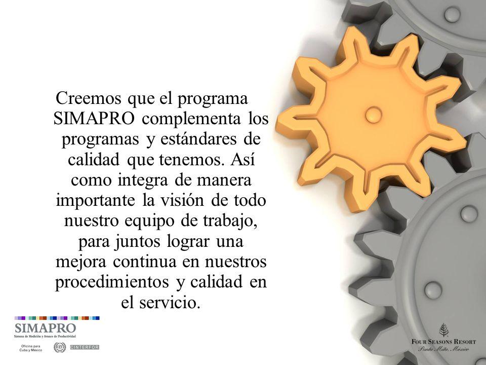 Creemos que el programa SIMAPRO complementa los programas y estándares de calidad que tenemos.