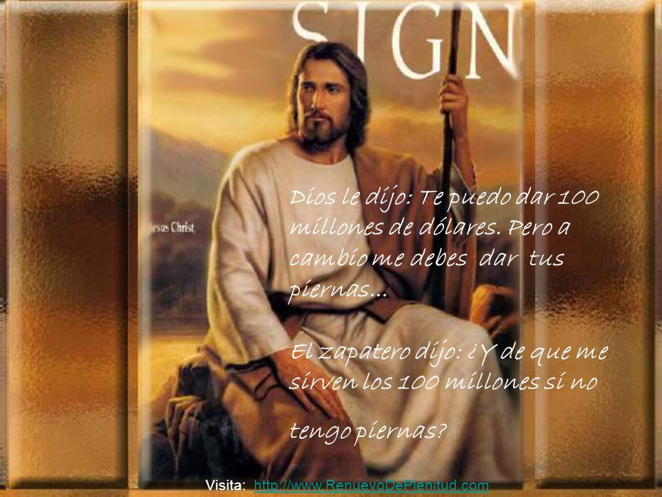 Dios le dijo: Te puedo dar 100 millones de dólares.
