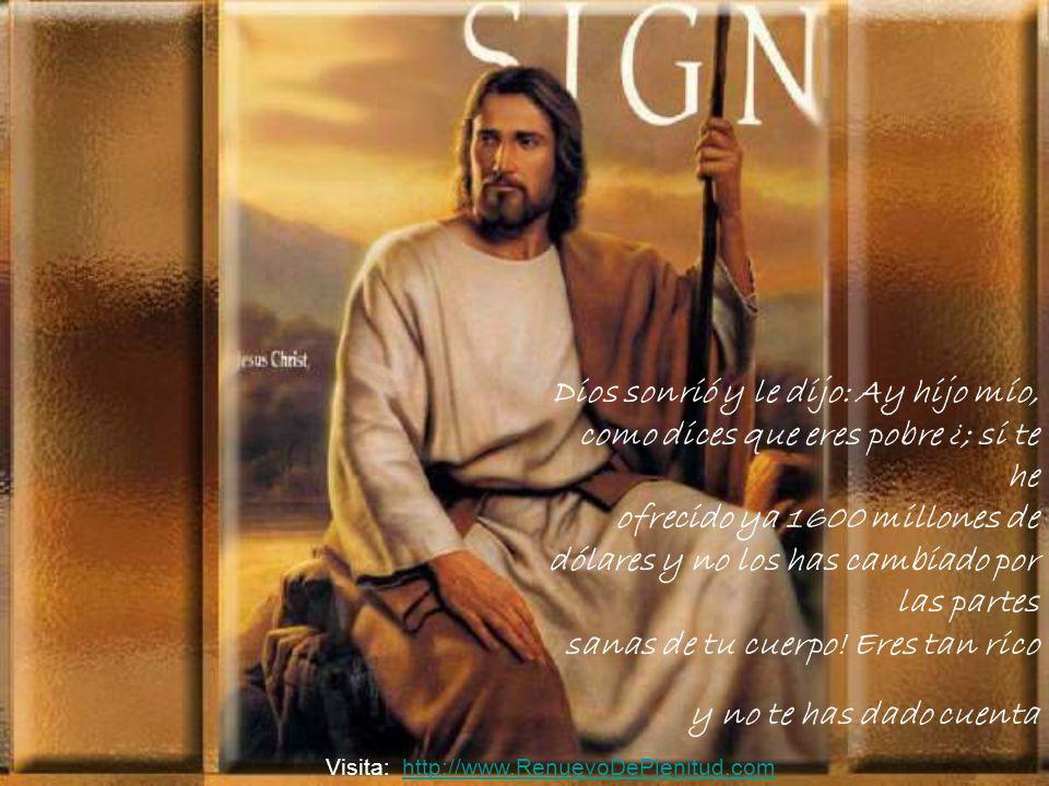 El Señor habló de nuevo y dijo: Te puedo dar 1000 millones si me das tus ojos.