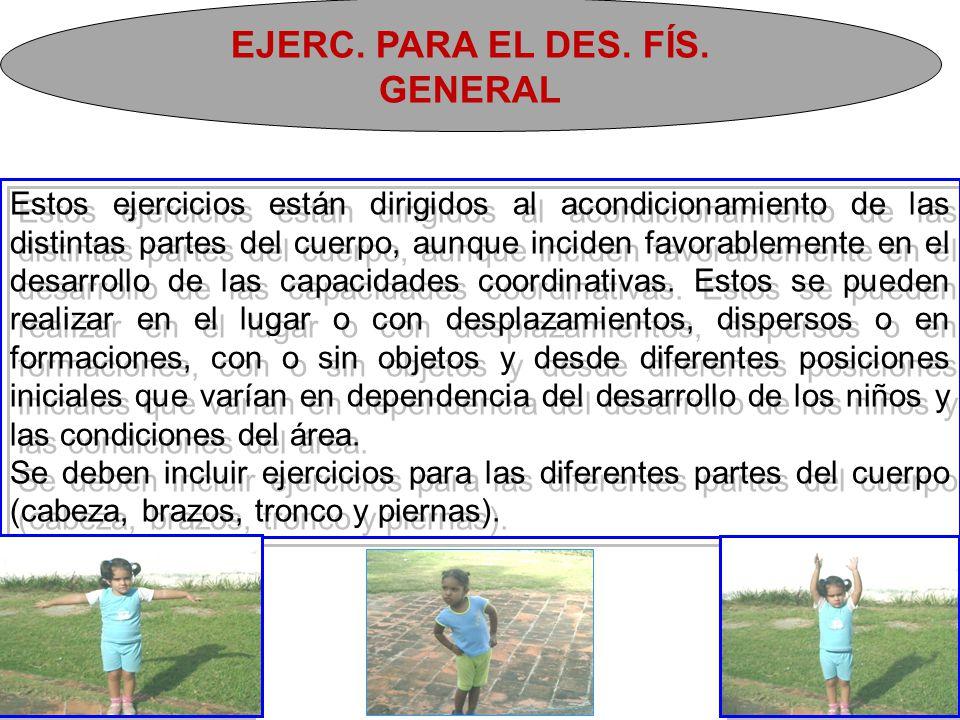 EJERC. PARA EL DES. FÍS. GENERAL Estos ejercicios están dirigidos al acondicionamiento de las distintas partes del cuerpo, aunque inciden favorablemen