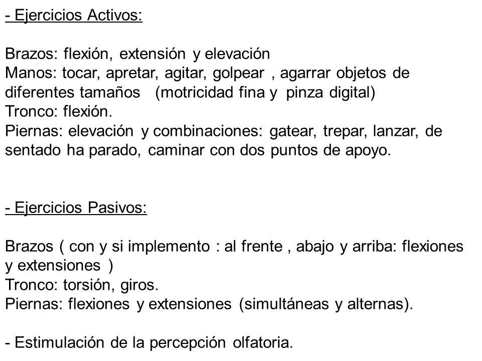 - Ejercicios Activos: Brazos: flexión, extensión y elevación Manos: tocar, apretar, agitar, golpear, agarrar objetos de diferentes tamaños (motricidad
