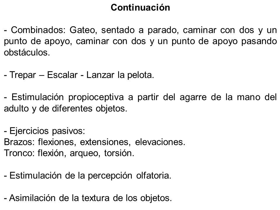 Continuación - Combinados: Gateo, sentado a parado, caminar con dos y un punto de apoyo, caminar con dos y un punto de apoyo pasando obstáculos. - Tre