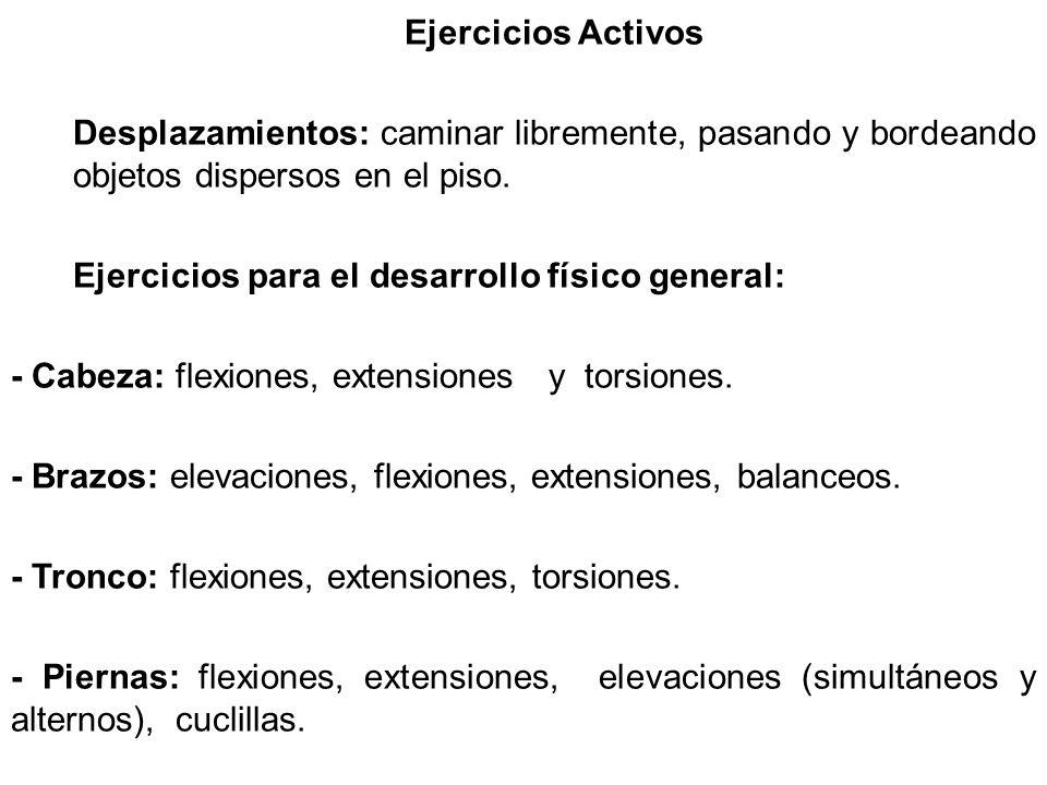 Ejercicios Activos Desplazamientos: caminar libremente, pasando y bordeando objetos dispersos en el piso. Ejercicios para el desarrollo físico general