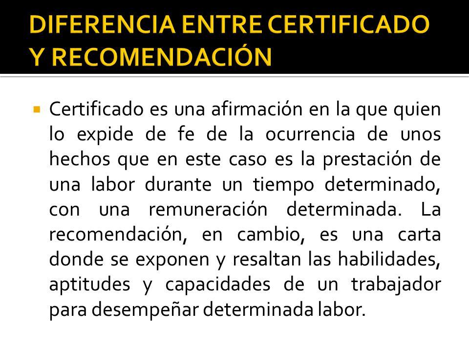  Certificado es una afirmación en la que quien lo expide de fe de la ocurrencia de unos hechos que en este caso es la prestación de una labor durante un tiempo determinado, con una remuneración determinada.