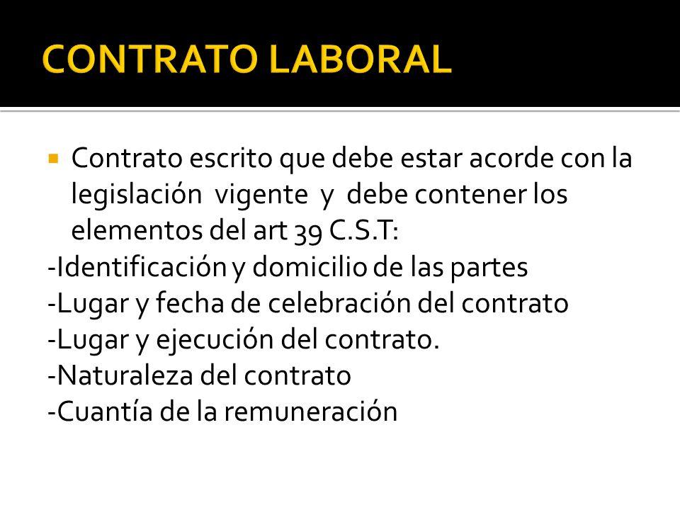  Contrato escrito que debe estar acorde con la legislación vigente y debe contener los elementos del art 39 C.S.T: -Identificación y domicilio de las partes -Lugar y fecha de celebración del contrato -Lugar y ejecución del contrato.
