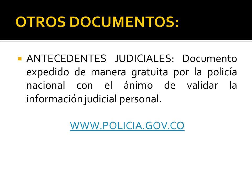 ANTECEDENTES JUDICIALES: Documento expedido de manera gratuita por la policía nacional con el ánimo de validar la información judicial personal.
