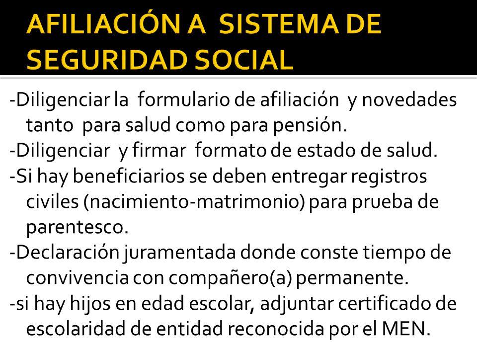 -Diligenciar la formulario de afiliación y novedades tanto para salud como para pensión.