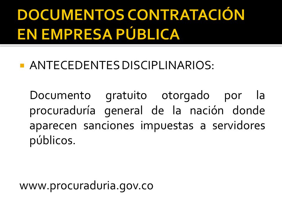  ANTECEDENTES DISCIPLINARIOS: Documento gratuito otorgado por la procuraduría general de la nación donde aparecen sanciones impuestas a servidores públicos.
