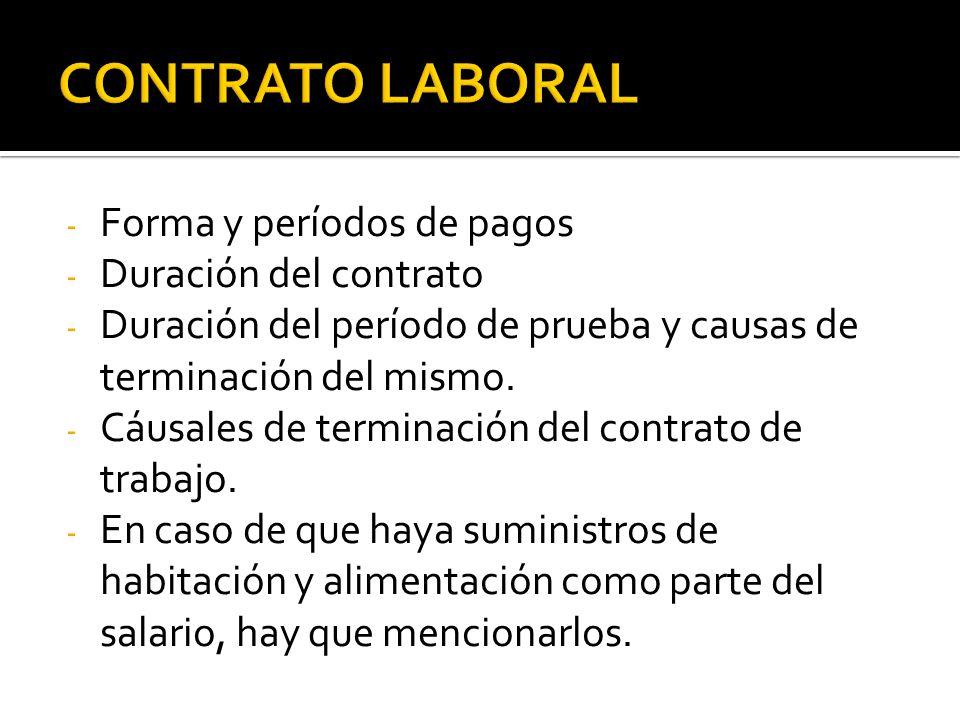- Forma y períodos de pagos - Duración del contrato - Duración del período de prueba y causas de terminación del mismo.