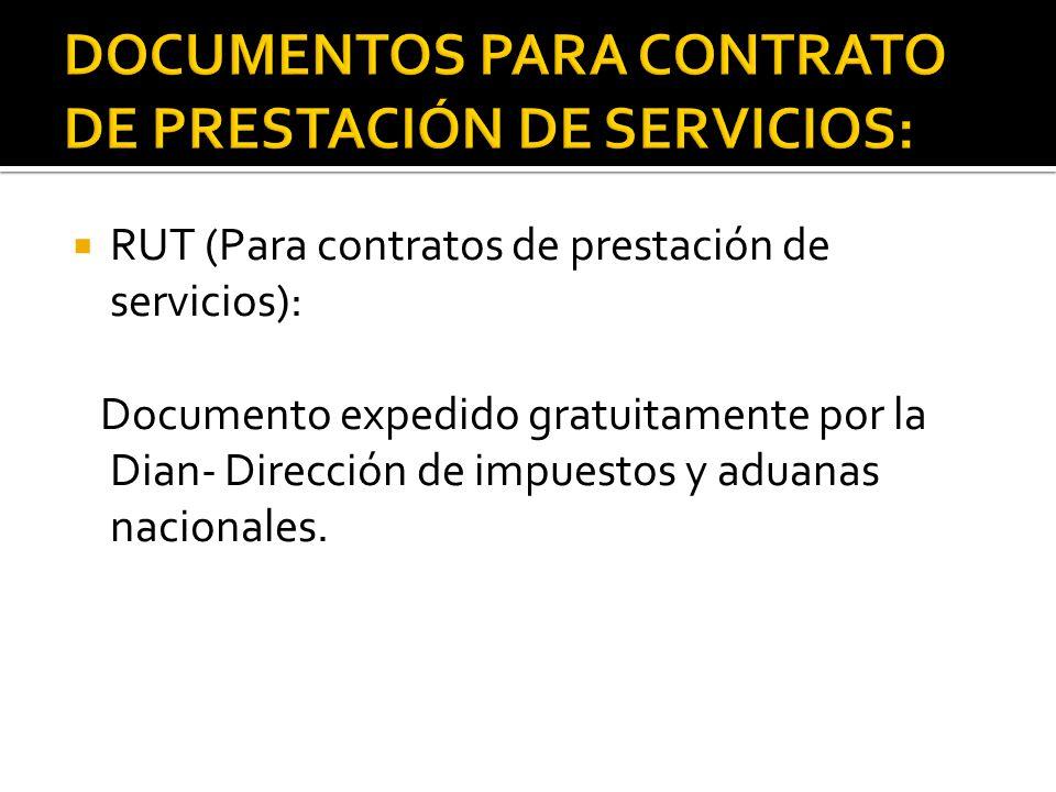  RUT (Para contratos de prestación de servicios): Documento expedido gratuitamente por la Dian- Dirección de impuestos y aduanas nacionales.