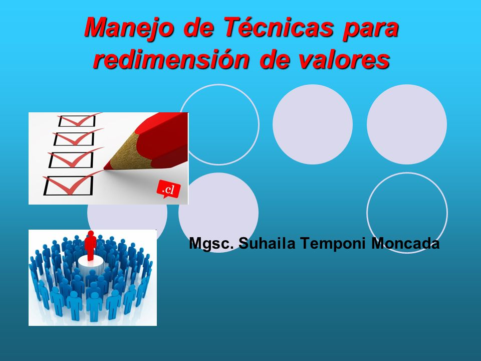 Manejo de Técnicas para redimensión de valores Mgsc. Suhaila Temponi Moncada