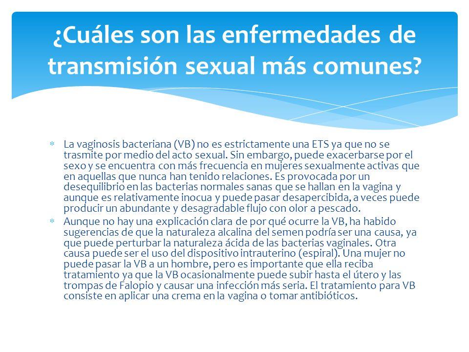  La vaginosis bacteriana (VB) no es estrictamente una ETS ya que no se trasmite por medio del acto sexual.