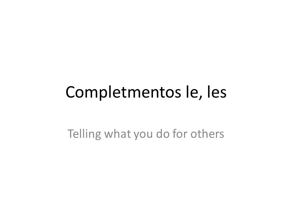 Completmentos le, les Telling what you do for others