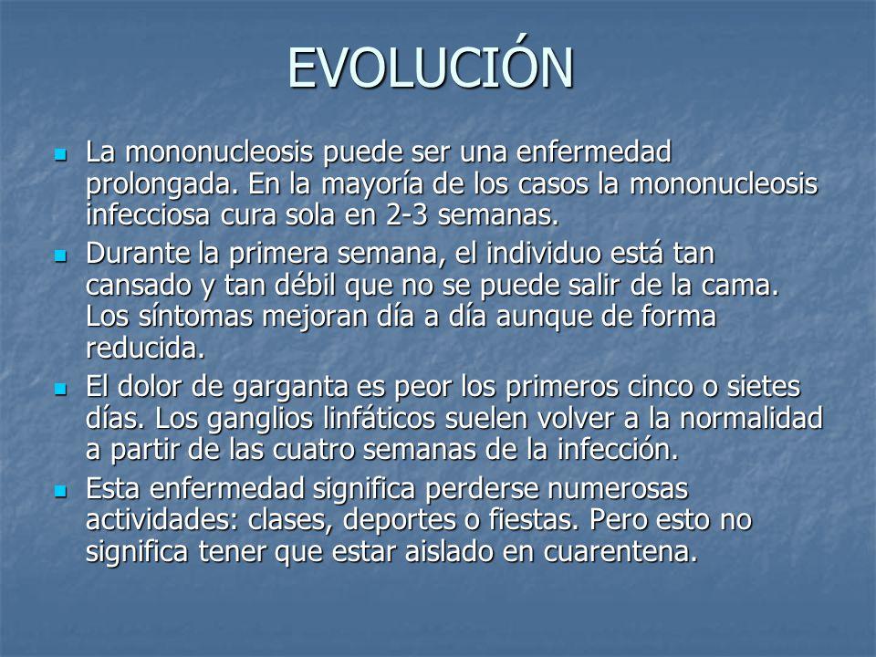 EVOLUCIÓN La mononucleosis puede ser una enfermedad prolongada.