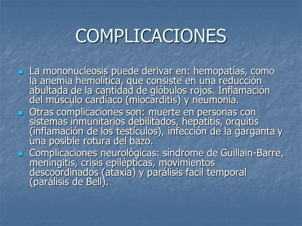 COMPLICACIONES La mononucleosis puede derivar en: hemopatías, como la anemia hemolítica, que consiste en una reducción abultada de la cantidad de glóbulos rojos.