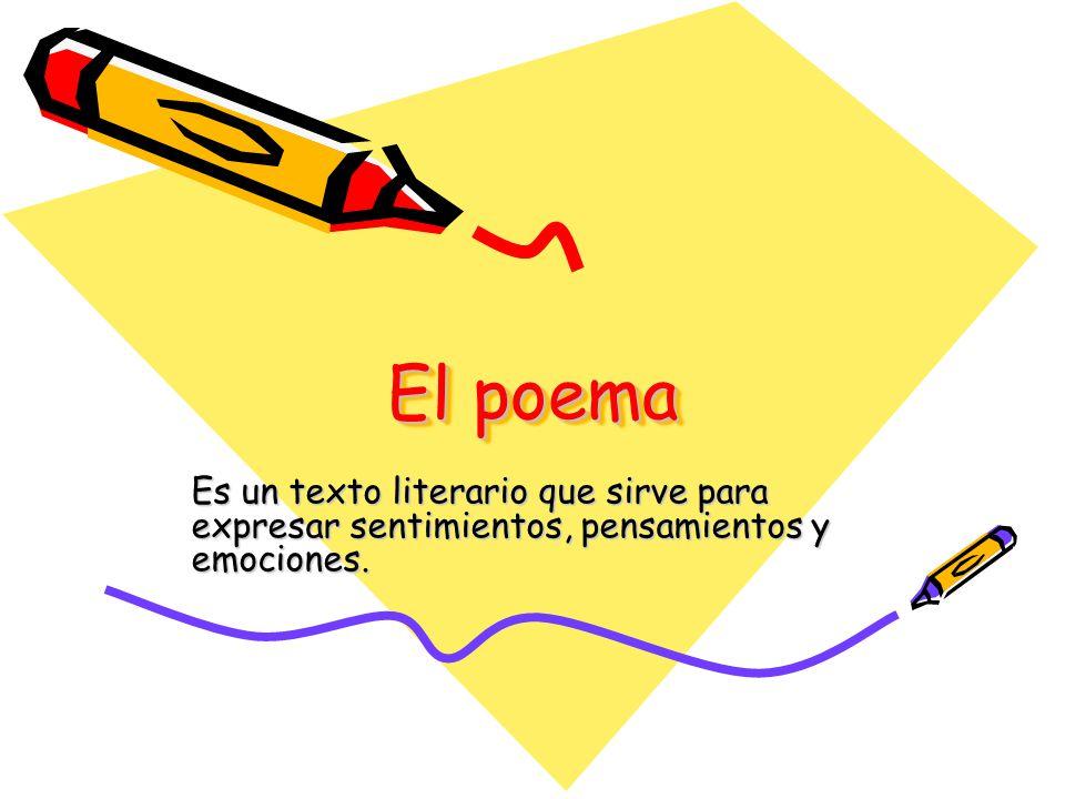 El poema Es un texto literario que sirve para expresar sentimientos, pensamientos y emociones.