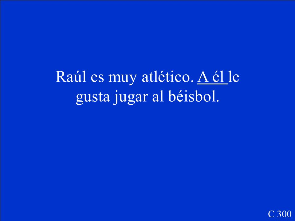Fill in the blank with the preposition a and the correct pronoun: Raúl es muy atlético.