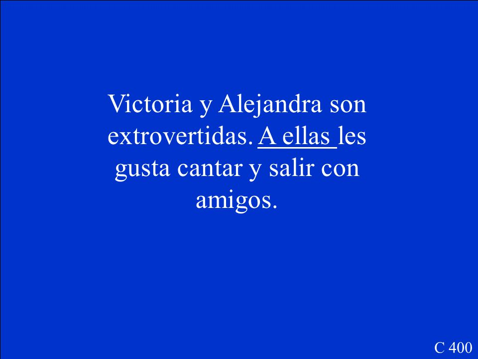 Fill in the blank with the preposition a and the correct pronoun: Victoria y Alejandra son extrovertidas.