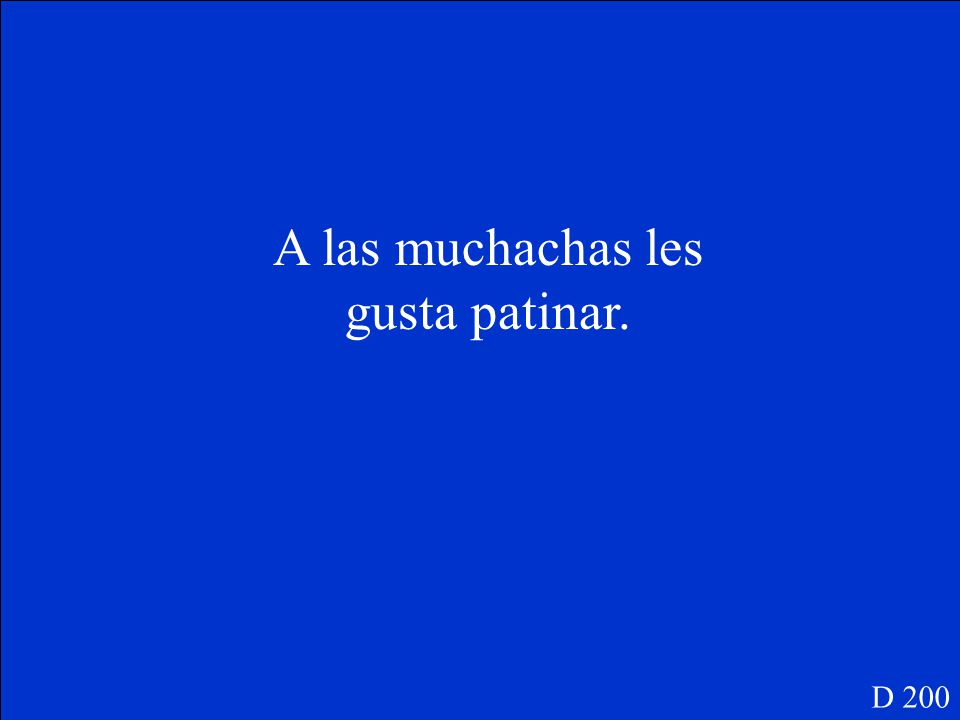 Write a sentence to say what las muchachas like to do: Las Muchachas: D 200