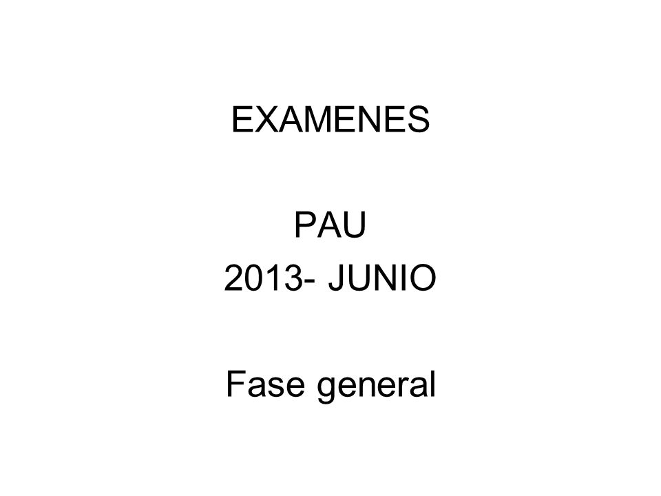 EXAMENES PAU 2013- JUNIO Fase general