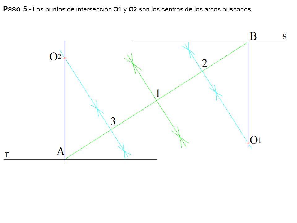 Paso 5.- Los puntos de intersección O 1 y O 2 son los centros de los arcos buscados.