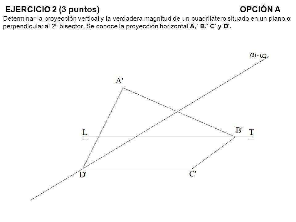 EJERCICIO 2 (3 puntos)OPCIÓN A Determinar la proyección vertical y la verdadera magnitud de un cuadrilátero situado en un plano α perpendicular al 2º bisector.