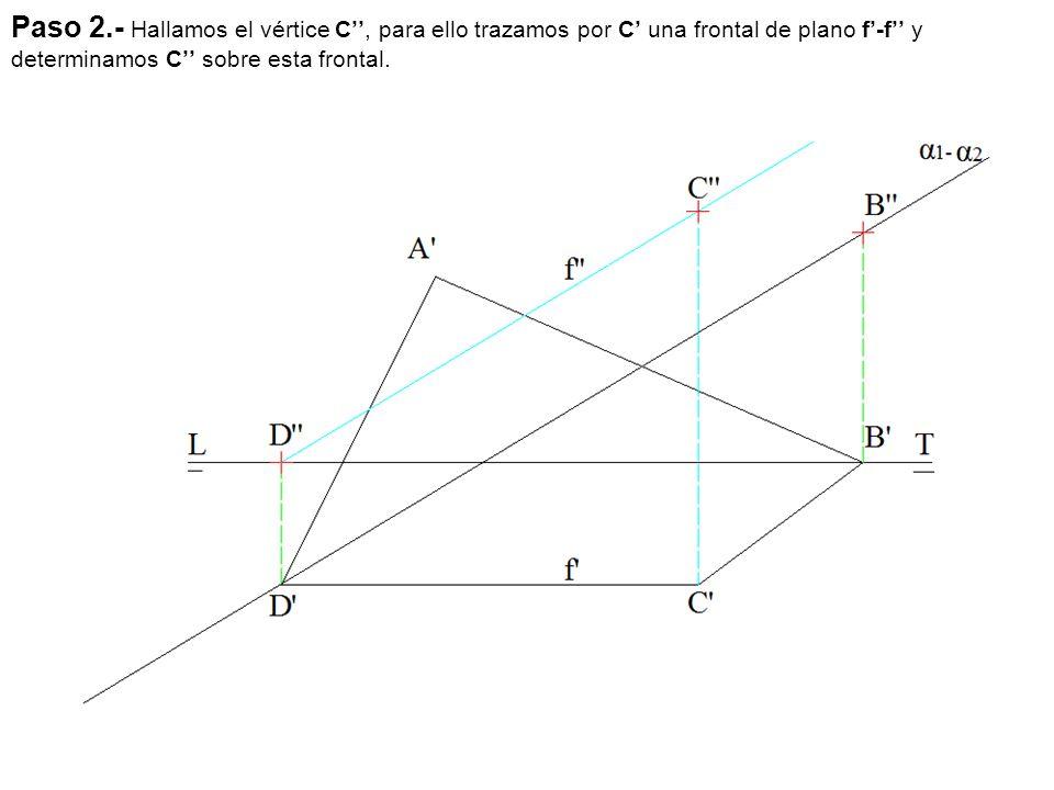 Paso 2.- Hallamos el vértice C'', para ello trazamos por C' una frontal de plano f'-f'' y determinamos C'' sobre esta frontal.