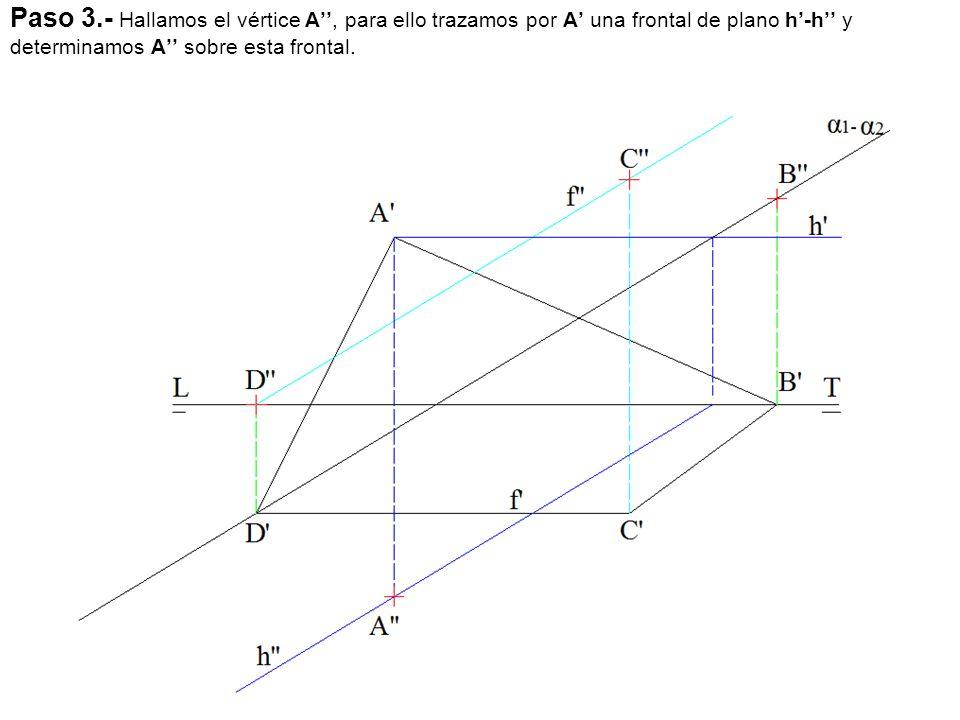 Paso 3.- Hallamos el vértice A'', para ello trazamos por A' una frontal de plano h'-h'' y determinamos A'' sobre esta frontal.