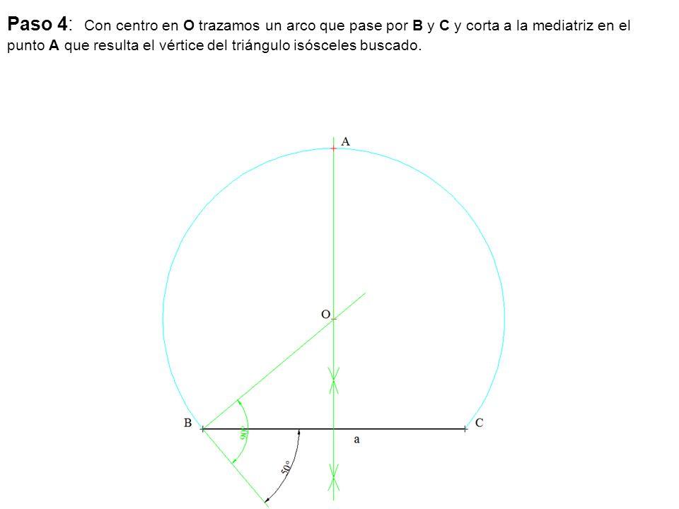 Paso 4: Con centro en O trazamos un arco que pase por B y C y corta a la mediatriz en el punto A que resulta el vértice del triángulo isósceles buscado.