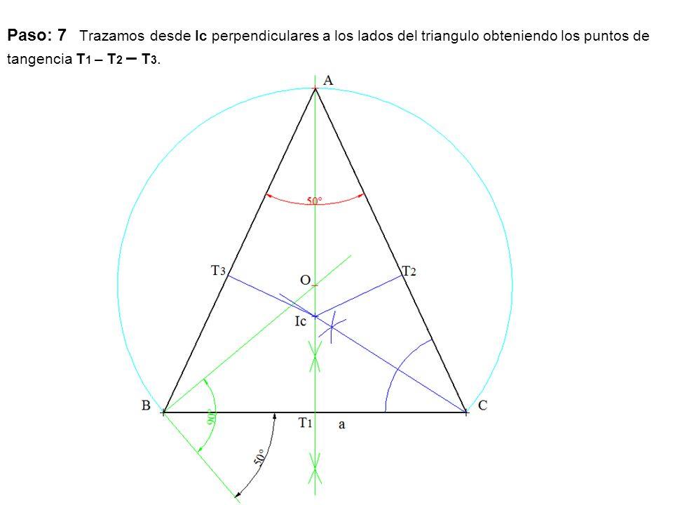 Paso: 7 Trazamos desde Ic perpendiculares a los lados del triangulo obteniendo los puntos de tangencia T 1 – T 2 – T 3.