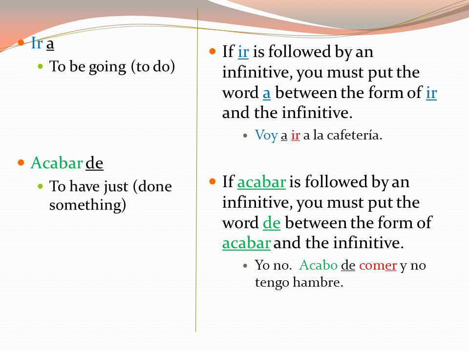 If ir is followed by an infinitive, you must put the word a between the form of ir and the infinitive.