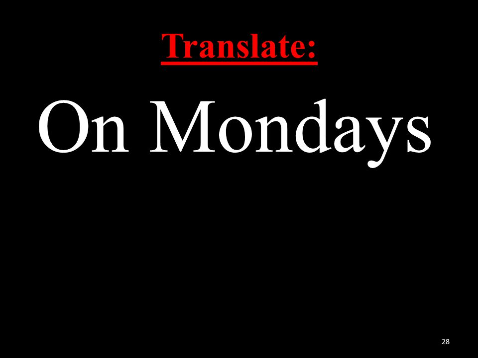 Translate: On Mondays 28