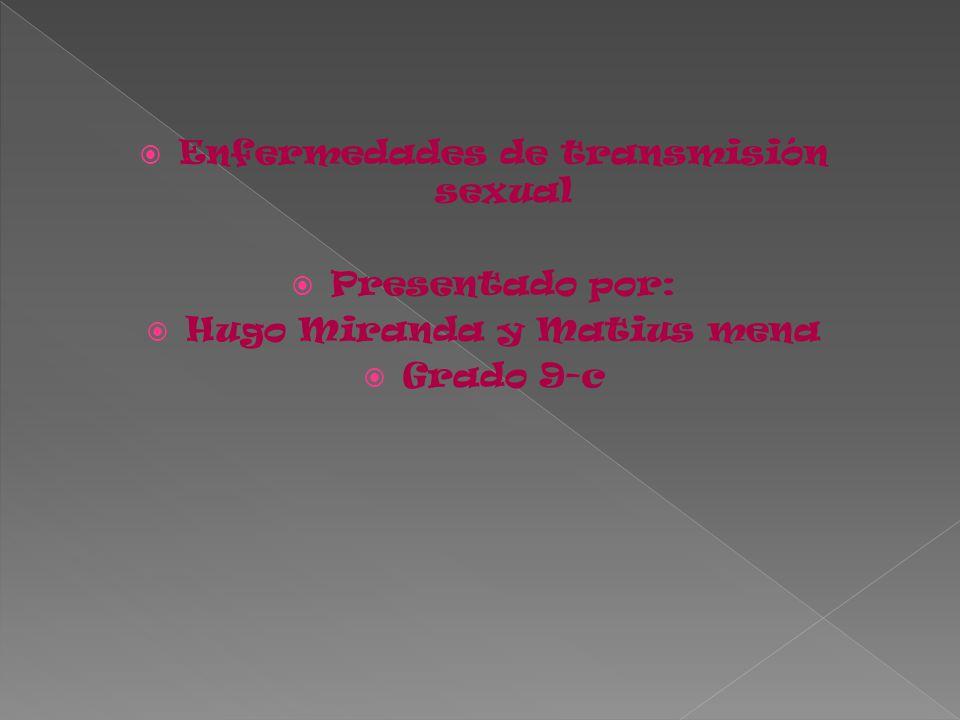  Enfermedades de transmisión sexual  Presentado por:  Hugo Miranda y Matius mena  Grado 9-c