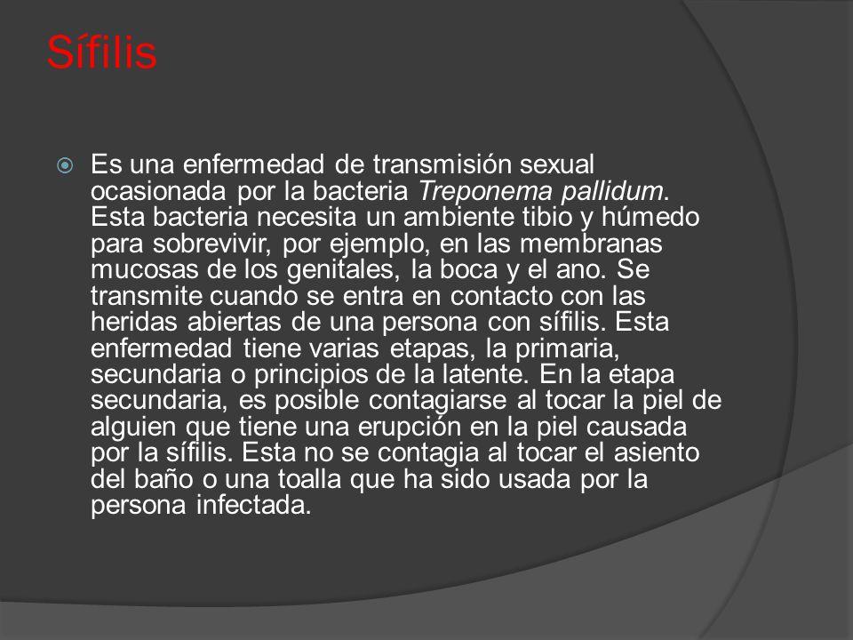 Sífilis  Es una enfermedad de transmisión sexual ocasionada por la bacteria Treponema pallidum. Esta bacteria necesita un ambiente tibio y húmedo par