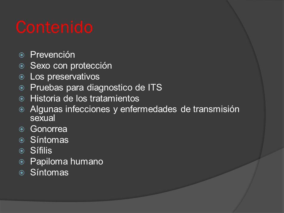 Contenido  Prevención  Sexo con protección  Los preservativos  Pruebas para diagnostico de ITS  Historia de los tratamientos  Algunas infeccione