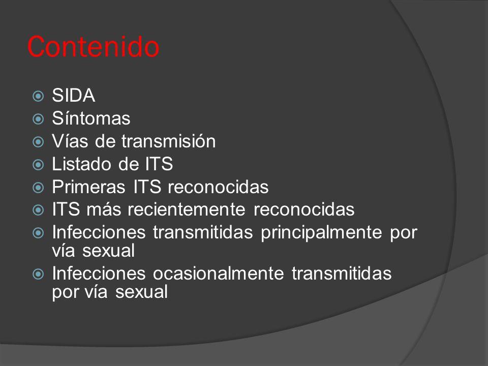 Contenido  SIDA  Síntomas  Vías de transmisión  Listado de ITS  Primeras ITS reconocidas  ITS más recientemente reconocidas  Infecciones transm