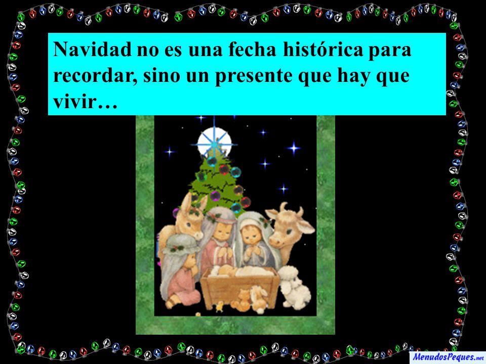 Navidad no es una fecha histórica para recordar, sino un presente que hay que vivir…