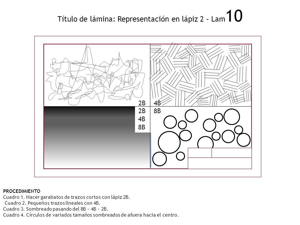 Título de lámina: Representación en lápiz 2 – Lam 10 PROCEDIMIENTO Cuadro 1. Hacer garabatos de trazos cortos con lápiz 2B. Cuadro 2. Pequeños trazos
