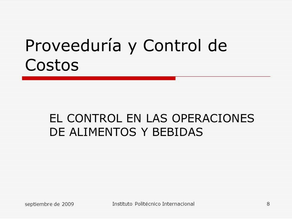 septiembre de 2009Instituto Politécnico Internacional 9 EL CONTROL EN LAS OPERACIONES DE ALIMENTOS Y BEBIDAS 1.1 Definiciones y propósito del control de alimentos y bebidas.