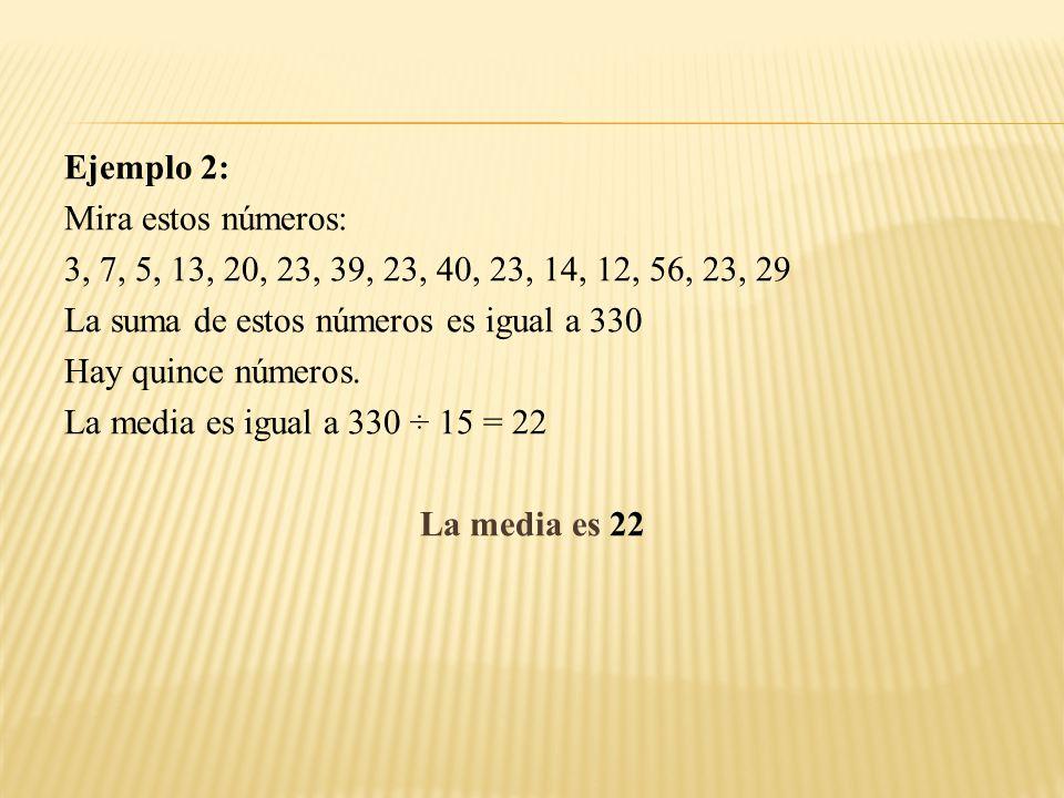 Ejemplo 3: Calcula la media de estos números: 3, -7, 5, 13, -2 La suma de estos números es 3-7+5+13-2 = 12 Hay 5 números.