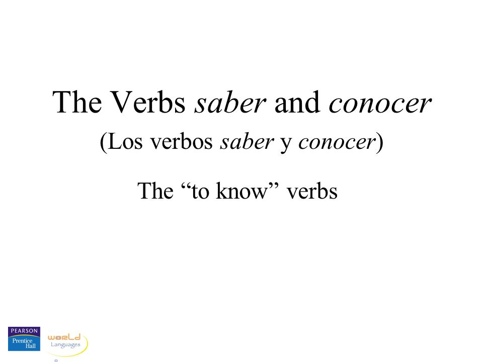 The Verbs saber and conocer (Los verbos saber y conocer) The to know verbs